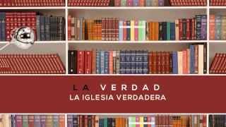 13 – La Verdad sobre la Iglesia Verdadera | Seria Bíblica – La Verdad