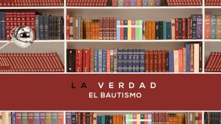 14 – La Verdad sobre el Bautismo | Seria Bíblica – La Verdad