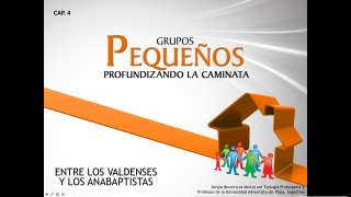 Cap.04 –Entre los valdenses y los anabaptistas: Profundizando la caminata