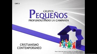 Cap.05 – Cristianismo contemporáneo: Profundizando la caminata