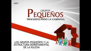 Cap.07 – Los GP y la estructura departamental de la iglesia: Profundizando la caminata