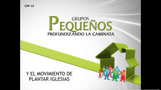 Cap.13 – Y el movimento de plantar iglesias: Profundizando la caminata
