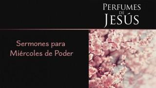 Libreto: Miércoles del poder – Perfume de Jésus