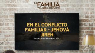 Tema 7 – En el conflicto familiar – Jehová Jireh