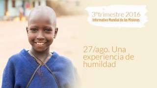 27/ago. Una experiencia de humildad – Informativo Mundial de las Misiones 3ºTrim/2016