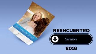 Sermón (pdf) – Reencuentro 2016