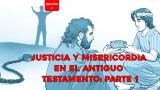 Lección 3: Justicia y misericordia en el Antiguo Testamento: parte 1