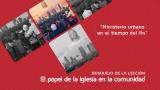 Lección 12: Ministerio urbano en el tiempo del fin – Escuela Sabática 3º/trim 2016