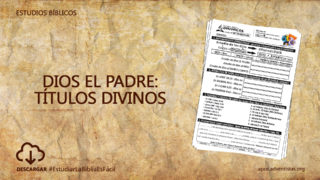Estudios Bíblicos 3: Dios el Padre: Títulos divinos