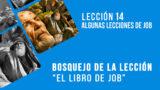 Bosquejo 14:  Algunas lecciones de Job – Escuela Sabática 4º/trim 2016