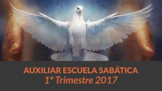 Auxiliar: Escuela Sabática 1º Trim 2017
