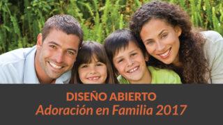 Diseño Abierto: Adoración en Familia 2017