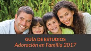 Guía de Estudio (PDF): Adoración en Familia 2017