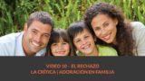 Video 10 El rechazo/La crítica | Adoración en Familia