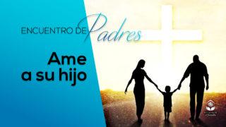 Video Ama a tu hijo – Tema 1 | Encuentro de Padres