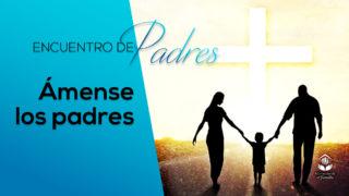 Video Ámense los padres – Tema 2  | Encuentro de Padres