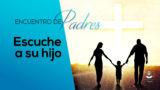 Video Escuche a su hijo – Tema 4 | Encuentro de Padres