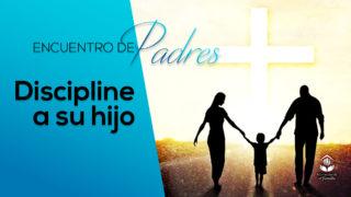 Video Discipline a su hijo – Tema 7 | Encuentro de Padres