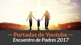 Portadas para Youtube | Encuentro de Padres
