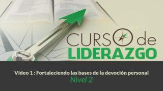 Video 1 Fortaleciendo las bases de la devoción personal | Curso Liderazgo Adolescente nivel 2