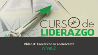 Video 3 Crecer con su adolescente | Curso Liderazgo Adolescente nivel 2