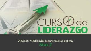 Video 2 Medios del bien y medios del mal | Curso Liderazgo Adolescente nivel 2