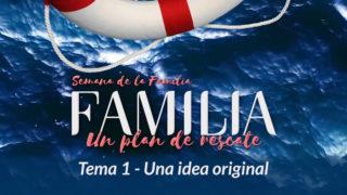 Video 1. Una idea original – Semana de la Familia 2017