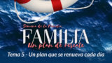 Video 5. Un plan que se renueva cada día – Semana de la Familia 2017