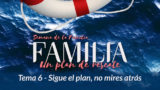 Video 6. Sigue el plan, no mires atrás – Semana de la Familia 2017