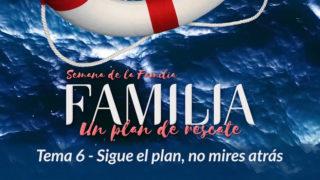Video 6. Sigue el plan, no mires atrás – Semana de la Familia 2017
