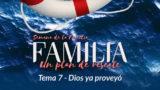 Video 7. Dios ya proveyó – Semana de la Familia 2017