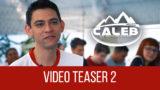 Video Teaser 2 – Misión Caleb 2018