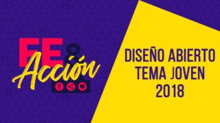 Diseño Abierto – FE & Acción – Tema Joven 2018