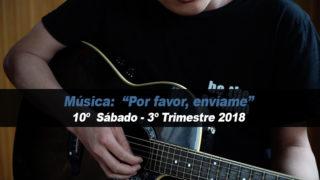 10º Sábado (3º Trim18) – Música: Por favor, envíame