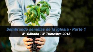 4º Sábado (3º Trim18) – Sembrando semillas de la iglesia – Parte 1