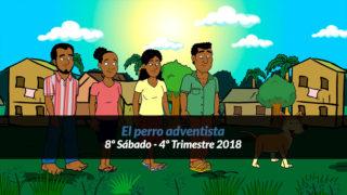 8º Sábado (4º Trim18) – El perro adventista