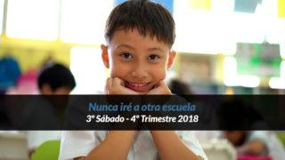 3º Sábado (4º Trim18) – Nunca iré a otra escuela