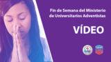 Video – Fin de Semana Mundial del Ministerio de Universitarios Adventistas 2018