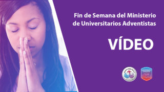 Video – Fin de Semana Mundial del Ministerio de Universitarios Adventistas 2018