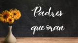 Video: 1. Padres que oran | Encuentro de Padres 2019