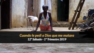 12º Sábado (1º Trim19) – Cuando le pedí a Dios que me matara