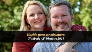 7º Sábado (2º Trim19) – Nacido para ser misionero