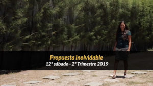 12º Sábado (2º Trim19) – Propuesta inolvidable