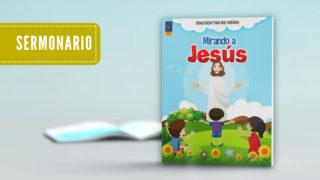 SERMONARIO – MIRANDO A JESÚS