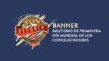 Banner – Día mundial de los Conquistadores y Bautismo de Primavera