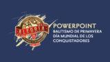 Powerpoint – Día mundial de los Conquistadores y Bautismo de Primavera