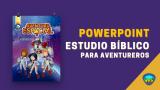 Powerpoint – Estudio Bíblico Aventureros – Aventura Espacial