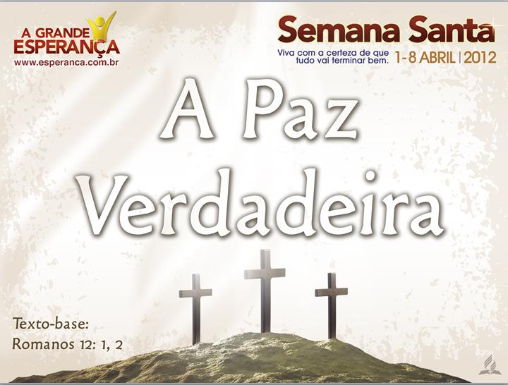 Slides:  Paz Verdadeira – Semana Santa 2012