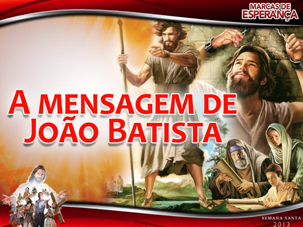 Slides: A mensagem de João Batista – Semana Santa 2013