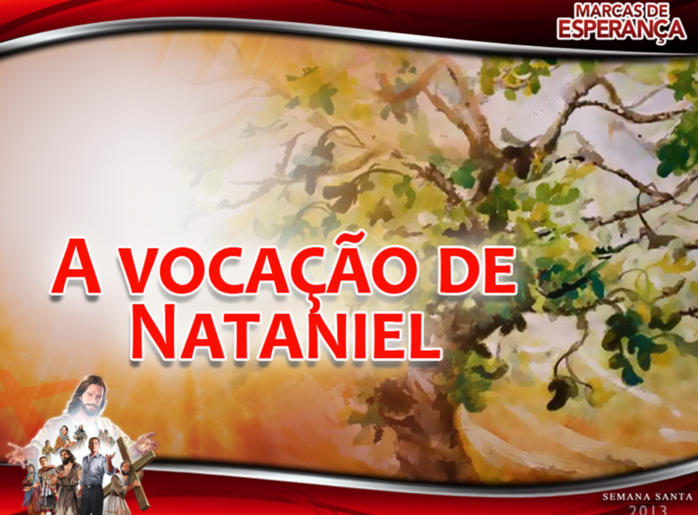 Slides:  A Vocação de Natanael – Semana Santa 2013